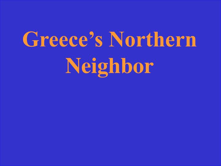 Greece's Northern Neighbor