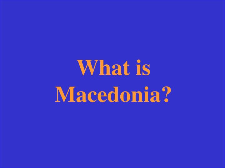 What is Macedonia?