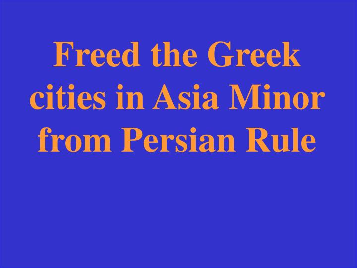 Freed the Greek cities in Asia Minor from Persian Rule