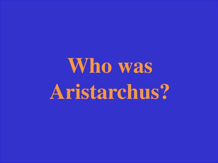 Who was Aristarchus?