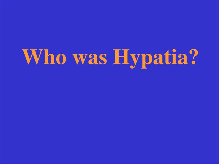 Who was Hypatia?