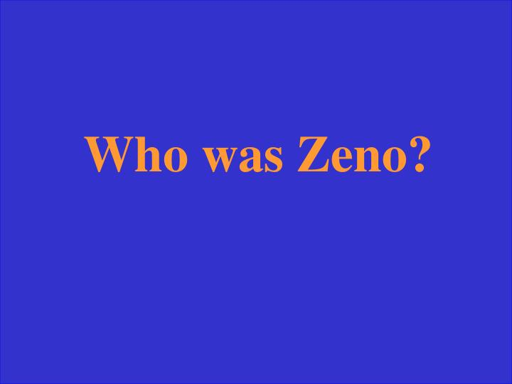 Who was Zeno?