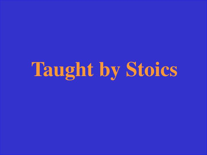 Taught by Stoics