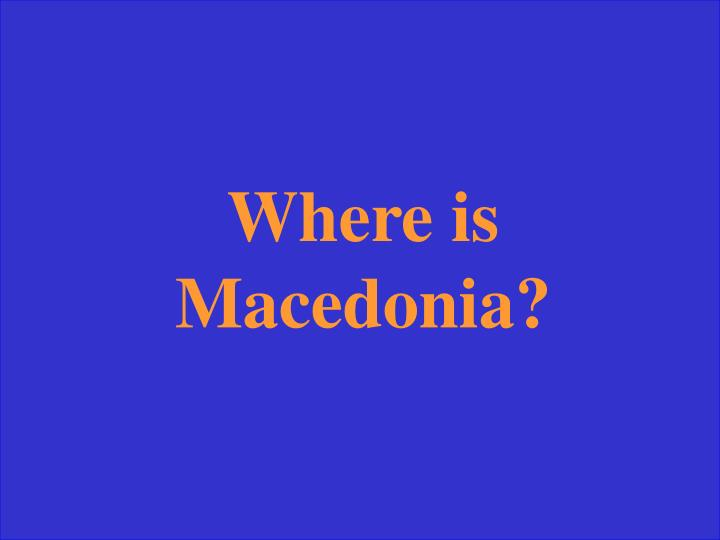 Where is Macedonia?