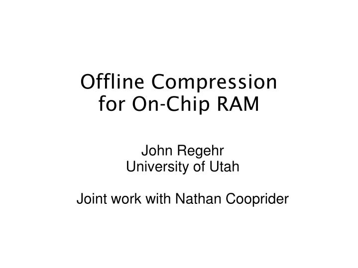 John regehr university of utah joint work with nathan cooprider