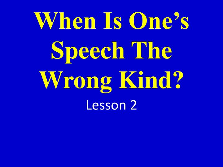 When is one s speech the wrong kind