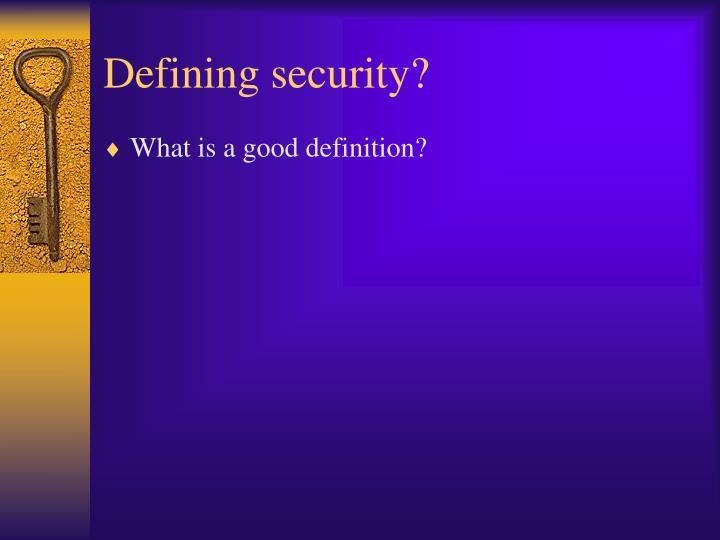 Defining security?