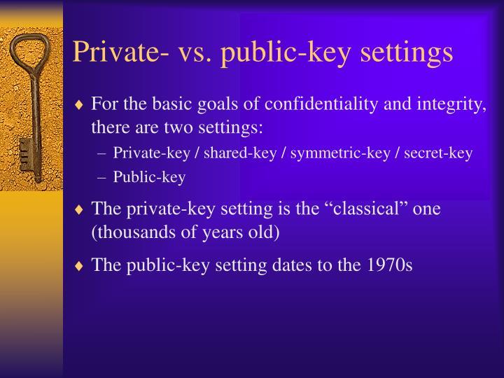 Private- vs. public-key settings