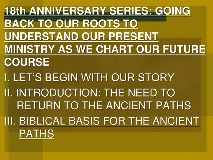 18th ANNIVERSARY SERIES: GOING BACK TO OUR ROOTS TO UNDERSTAND OUR PRESENT MINISTRY AS WE CHART OUR ...