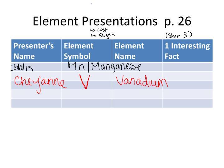 Element Presentations  p. 26