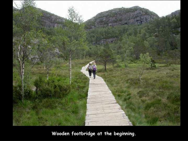 Wooden footbridge at the beginning.