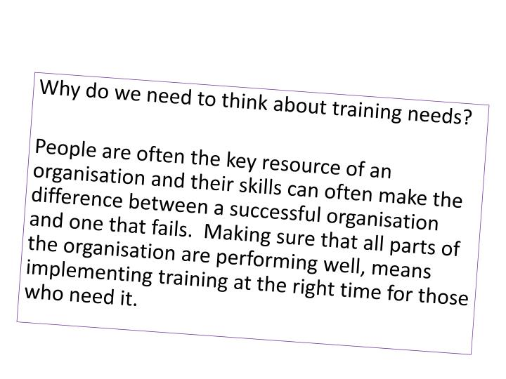 Why do we need to think about training needs?