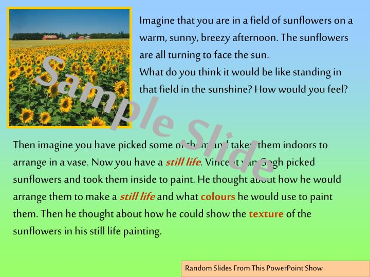 Imagine that you are in a field of sunflowers on a warm, sunny, breezy afternoon. The sunflowers are...