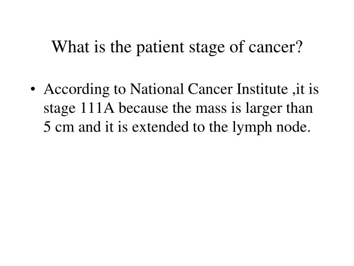 What is the patient stage of cancer?