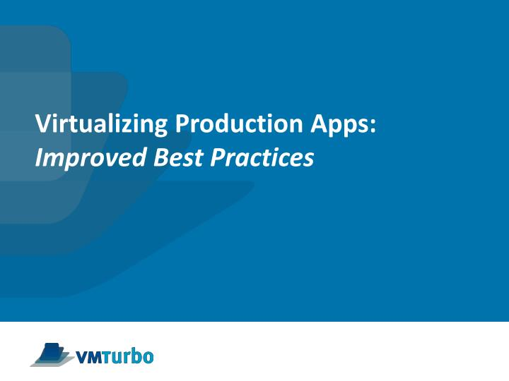 Virtualizing Production Apps: