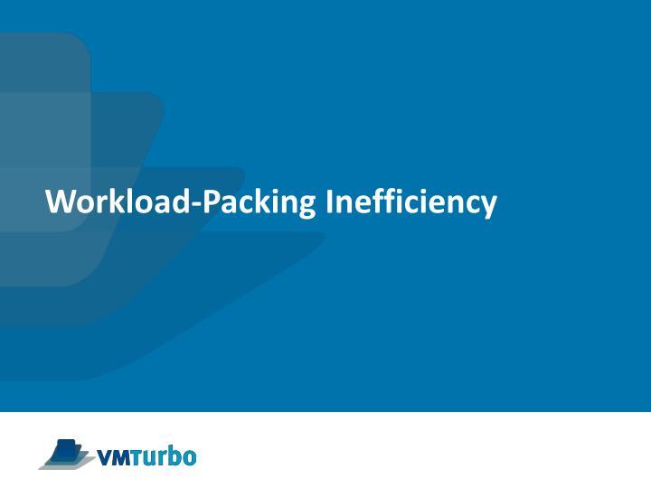 Workload-Packing Inefficiency