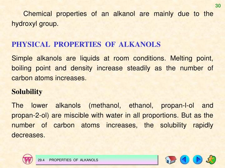 Chemical properties of an alkanol are mainly due to the hydroxyl group.