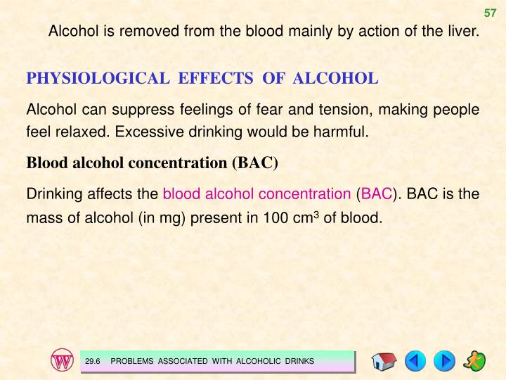 Alcohol is removed from the blood mainly by action of the liver.