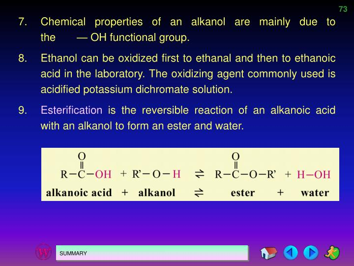 7.Chemical properties of an alkanol are mainly due to the       — OH functional group.