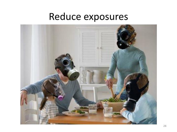 Reduce exposures