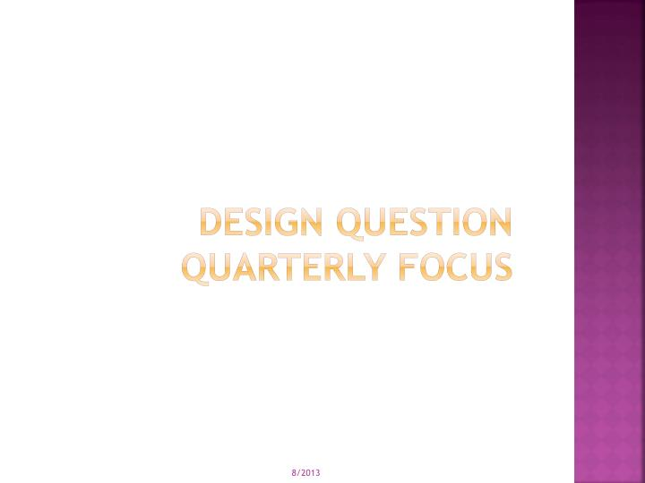 Design question quarterly focus