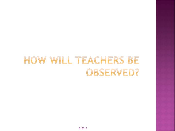 How will teachers be Observed?