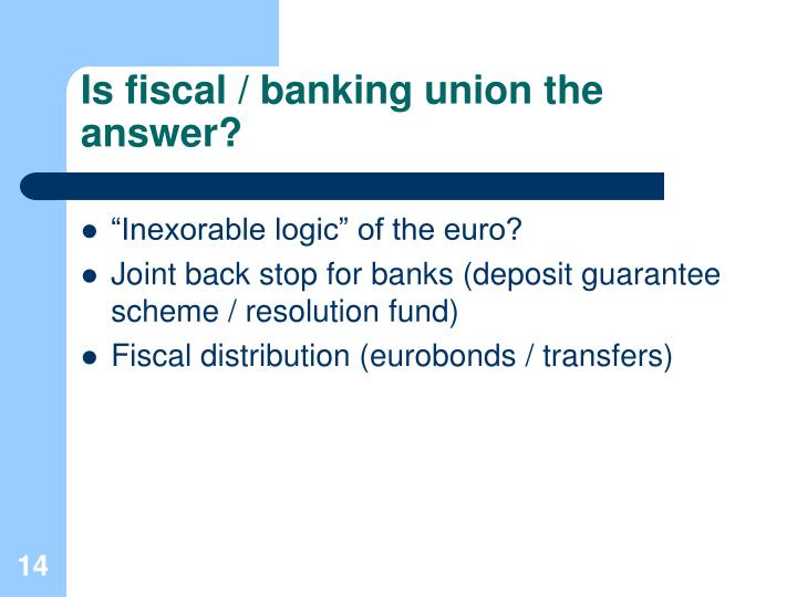 Is fiscal / banking union the answer?