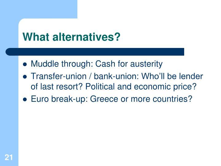 What alternatives?