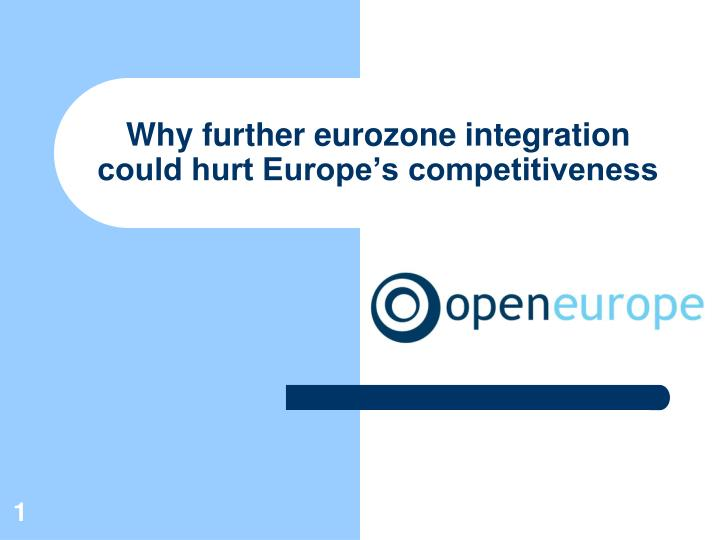 Why further eurozone integration could hurt europe s competitiveness