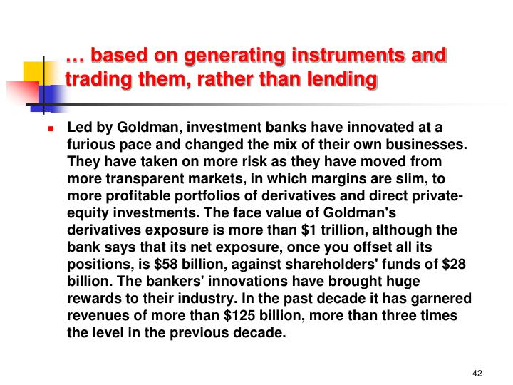 … based on generating instruments and trading them, rather than lending
