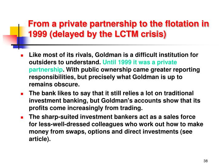 From a private partnership to the flotation in 1999 (delayed by the LCTM crisis)