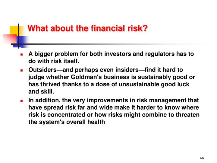 What about the financial risk?
