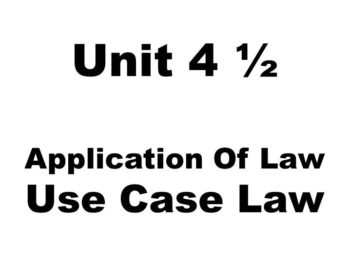Unit 4 application of law use case law