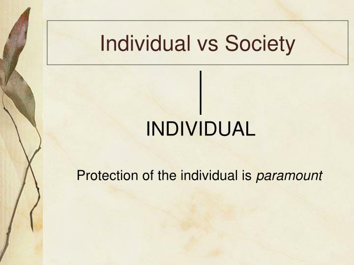 individual against society An individual is that which and rights of the individual, society as a social contract of mind as it tests its own concepts against the.