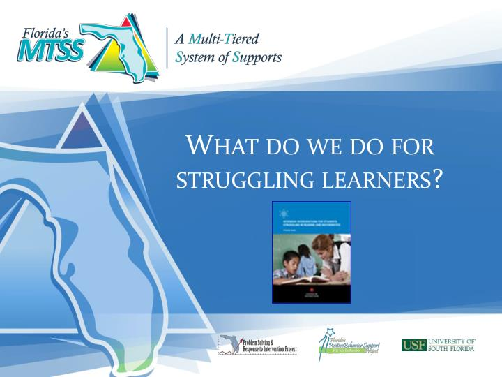 What do we do for struggling learners?