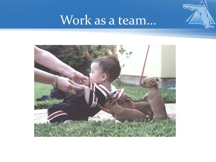 Work as a team…
