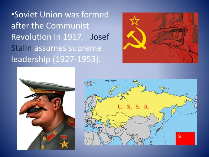 Soviet Union was formed after the Communist Revolution in 1917.