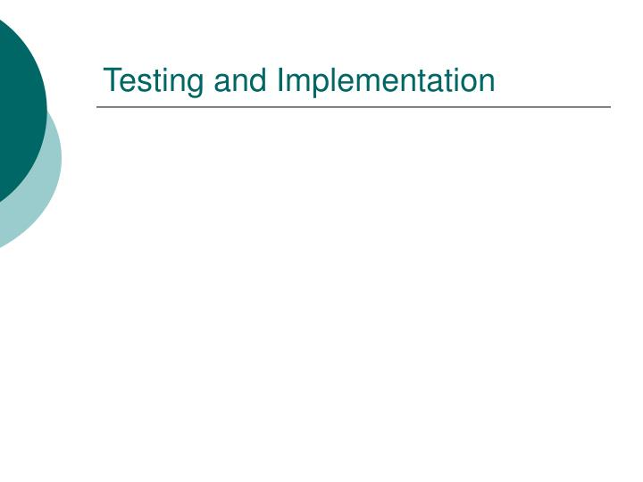Testing and Implementation