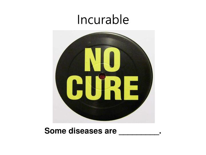 Incurable