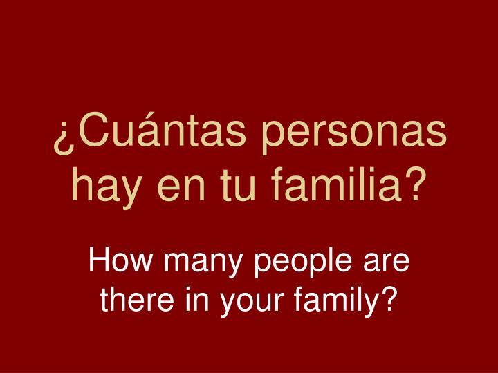 ¿Cuántas personas hay en tu familia?