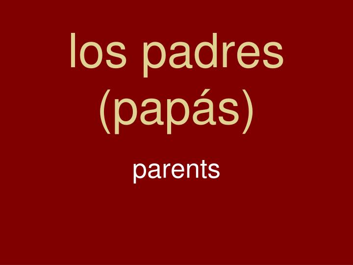 los padres (papás)