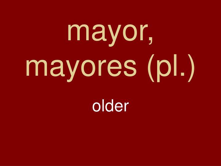 mayor, mayores (pl.)