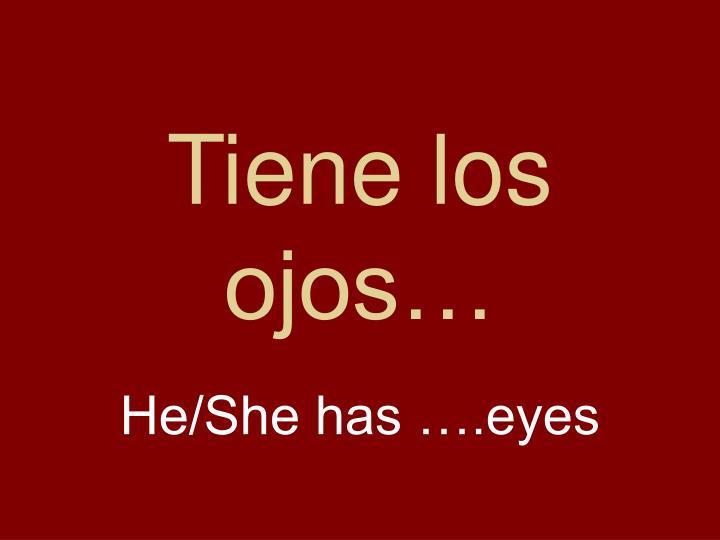 Tiene los ojos…