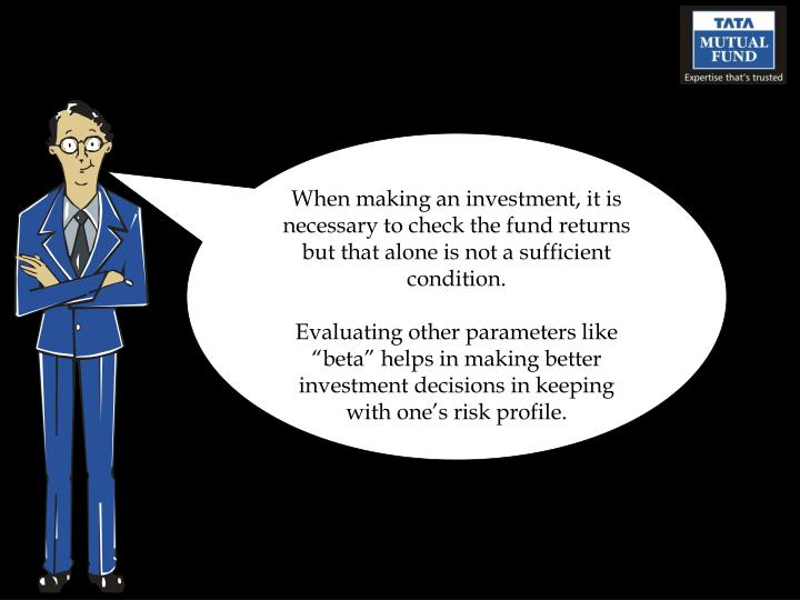 When making an investment, it is necessary to check the fund returns but that alone is not a sufficient condition.