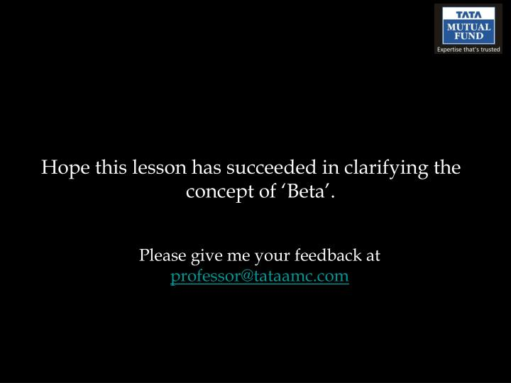 Hope this lesson has succeeded in clarifying the concept of 'Beta'.