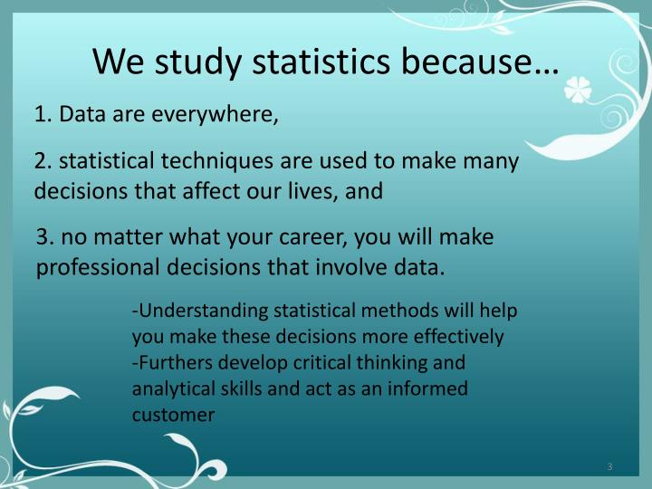 We study statistics because