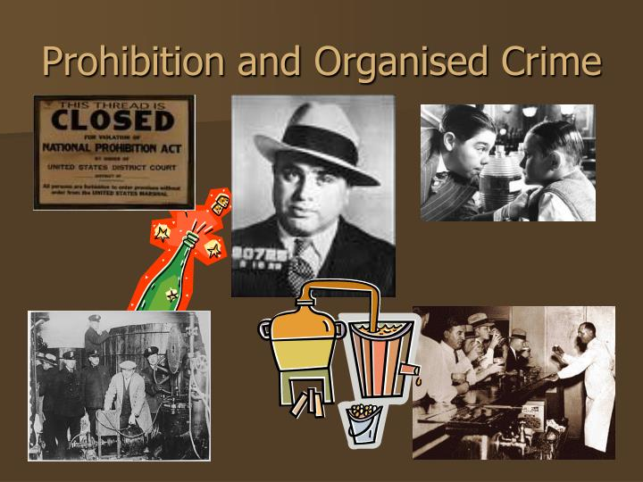 prohibition growth of organized crime and Prohibition led to the rapid growth of organized crime prohibition was a period in which the sale, manufacture, or transport of alcoholic beverages became illegal.