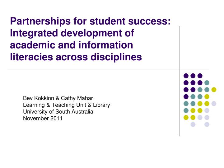 Partnerships for student success: Integrated development of academic and information literacies acro...