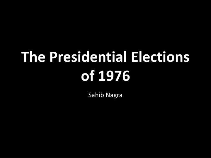 The Presidential Elections of 1976
