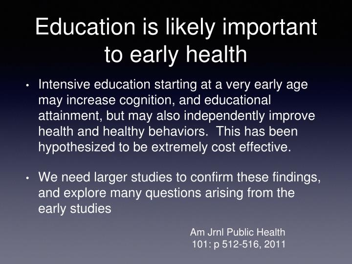 Education is likely important to early health